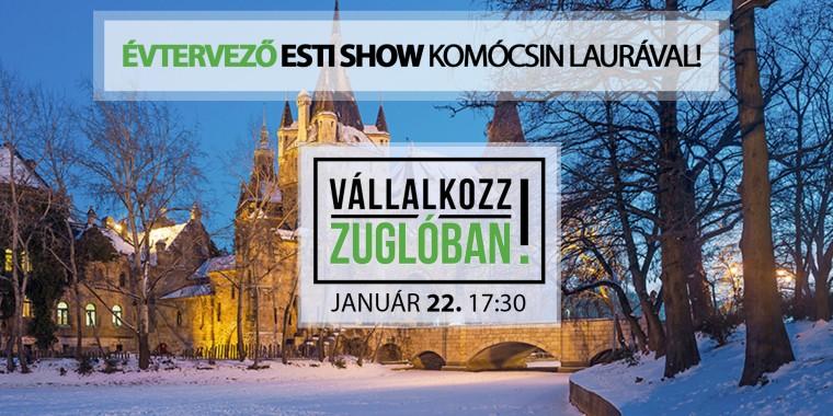 Vállalkozz Zuglóban: Évtervező Esti Show Komócsin Laurával